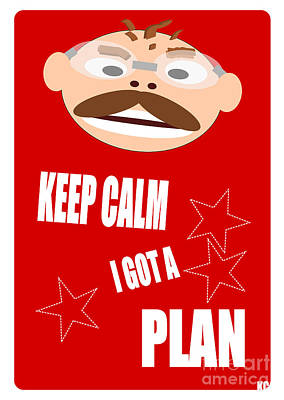 Keep Calm I Got A Plan Poster by R Muirhead Art