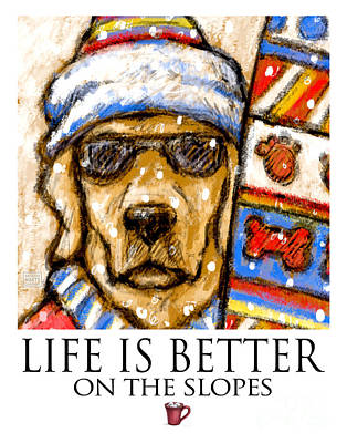 Life Is Better On The Slopes - Yellow Lab Going Skiing Or Snowboarding Poster by Kathleen Harte Gilsenan