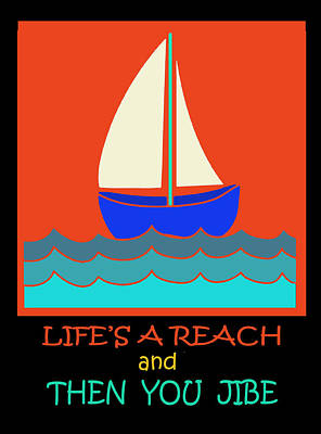 Poster featuring the digital art Life's A Reach And Then You Jibe by Vagabond Folk Art - Virginia Vivier