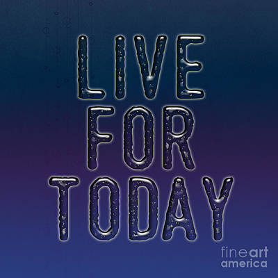 Live For Today Poster by Liesl Marelli