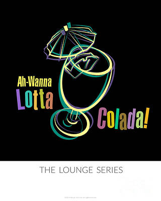 Lounge Series - Ah-wanna Lotta Colada Poster by Mary Machare
