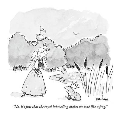 No, It's Just That The Royal Inbreeding Makes Poster by Pat Byrnes