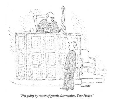 Not Guilty By Reason Of Genetic Determinism Poster by Robert Mankoff