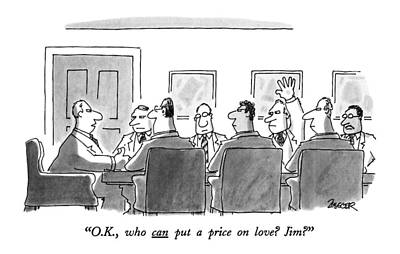 O.k., Who Can Put A Price On Love? Jim? Poster by Jack Ziegler