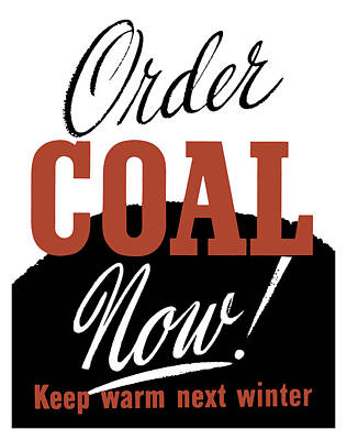 Order Coal Now - Keep Warm Next Winter Poster by War Is Hell Store