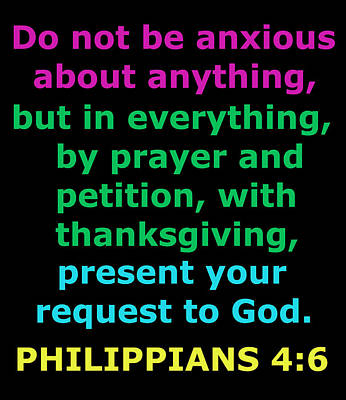 Philippians Chapter 4 Verse 6 Poster by Ester  Rogers