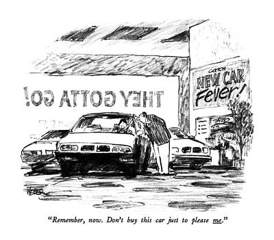 Remember, Now. Don't Buy This Car Just To Please Poster by Robert Weber