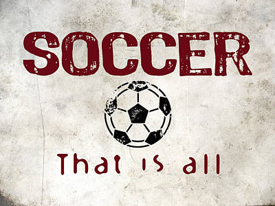 Soccer That Is All Poster by Flo Karp