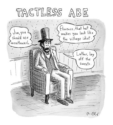 Tactless Abe -- Abraham Lincoln Makes Rude Poster by Roz Chast