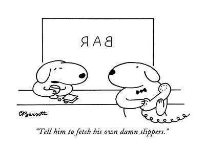 Tell Him To Fetch His Own Damn Slippers Poster by Charles Barsotti