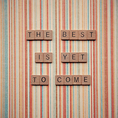 The Best Is Yet To Come Poster by Nastasia Cook