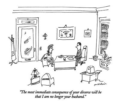 The Most Immediate Consequence Of Your Divorce Poster by Michael Maslin