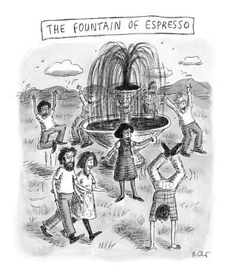 Title: The Fountain Of Espresso Poster by Roz Chast