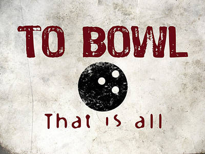 To Bowl That Is All Poster