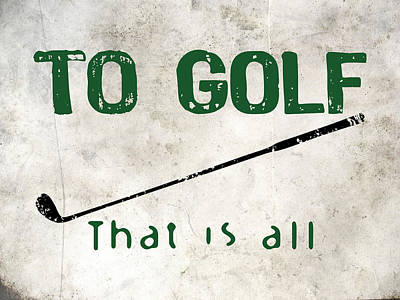 To Golf That Is All Poster