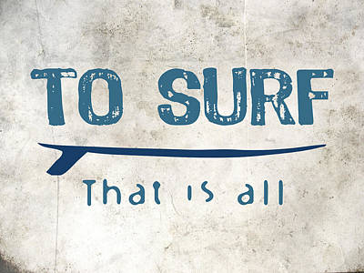 To Surf That Is All Poster by Flo Karp