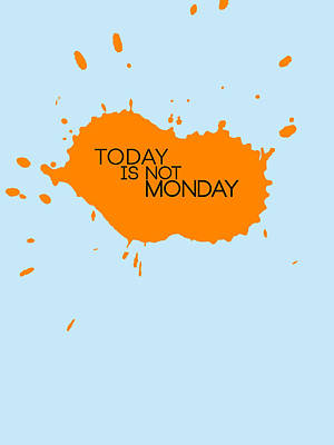 Today Is Not Monday Poster 1 Poster by Naxart Studio