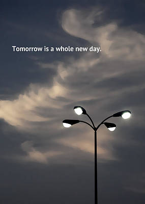Tomorrow Is A Whole New Day Poster by Lena Wilhite