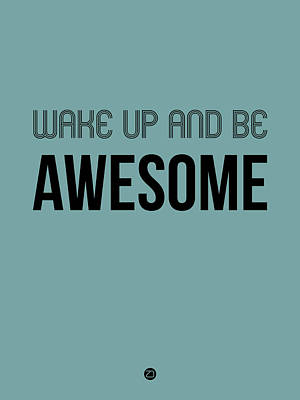 Wake Up And Be Awesome Poster Blue Poster by Naxart Studio