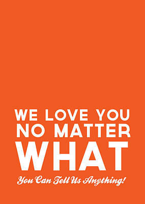 We Love You No Matter What - Greeting Card Poster by Linda Woods