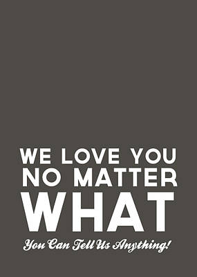 We Love You No Matter What - Grey Greeting Card Poster by Linda Woods