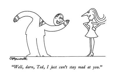 Well, Darn, Ted, I Just Can't Stay Mad At You Poster by Charles Barsotti