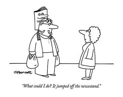 What Could I Do?  It Jumped Off The Newsstand Poster by Charles Barsotti