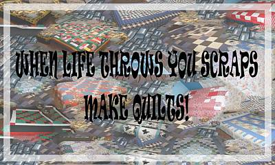 When Life Throws You Scraps Make Quilts Poster
