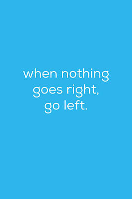 When Nothing Goes Right Poster by Kim Fearheiley