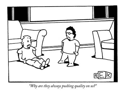 Why Are They Always Pushing Quality On Us? Poster by Bruce Eric Kaplan