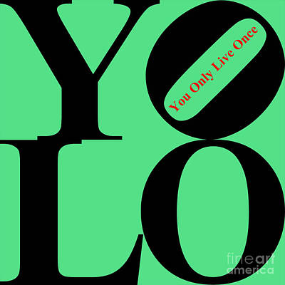 Yolo - You Only Live Once 20140125 Black Green Red Poster by Wingsdomain Art and Photography