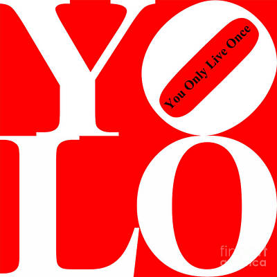 Yolo - You Only Live Once 20140125 White Red Black Poster by Wingsdomain Art and Photography