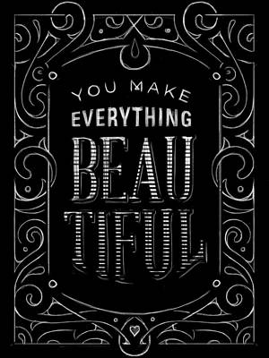 You Make Everything Beautiful Poster