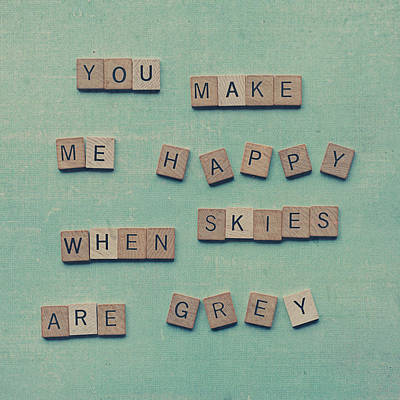 You Make Me Happy When Skies Are Grey Poster by Nastasia Cook