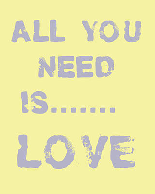 All You Need Is.......... Poster by Georgia Fowler
