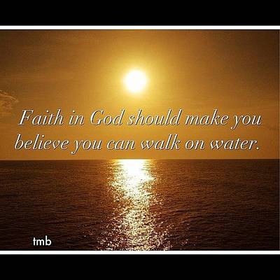 Faith In God Should Make You  Believe You Can Walk On Water Poster