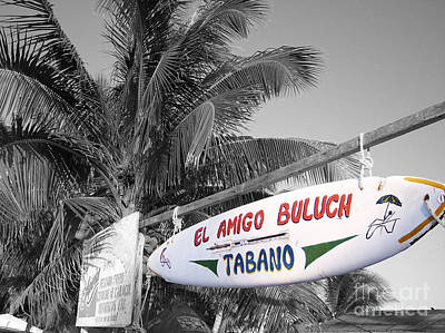 Poster featuring the photograph Mahahual Mexico Surfboard Sign Color Splash Black And White by Shawn O'Brien
