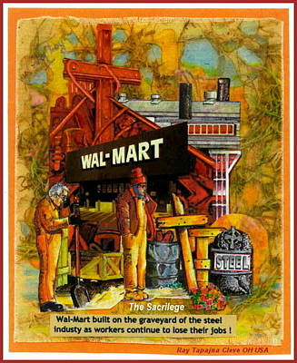 Poster featuring the mixed media The Sacrilege Walmart Built In Grave Yard Of Steel Industry by Ray Tapajna