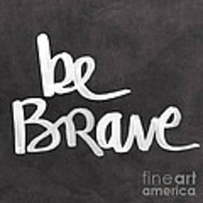 Be Brave Poster by Linda Woods