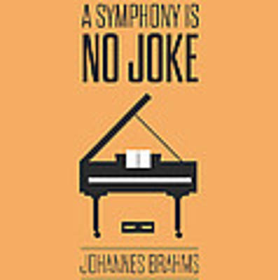 A Symphony Is No Joke Inspirational Quotes Poster Poster by Lab No 4 - The Quotography Department