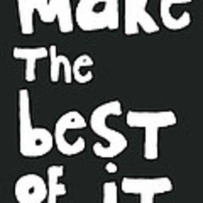 Make The Best Of It- Black And White Poster by Linda Woods