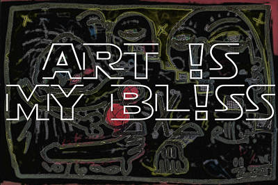 Art Is My Bliss Poster by Robert Wolverton Jr