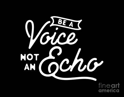 Be A Voice Not An Echo Poster