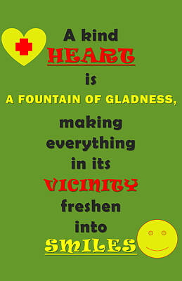 Quote Print - A Kind Heart Is A Fountain Of Gladness, Making Everything In Its Vicinity Poster