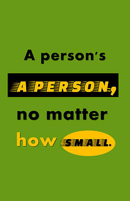 Quote Print - A Person's A Person, No Matter How Small Poster