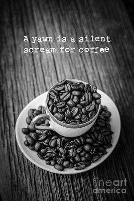 A Yawn Is A Silent Scream For Coffee Poster by Edward Fielding