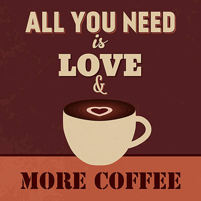 All You Need Is Love And More Coffee Poster by Naxart Studio