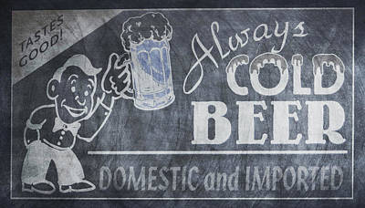 Always Cold Beer Sign - Chalk Poster by Bill Cannon