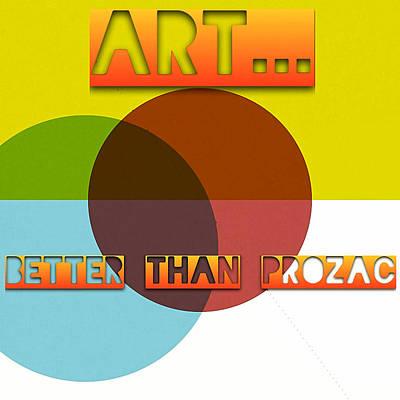 Art... Better Than Prozac - Art For Artists Series Poster by Susan Maxwell Schmidt