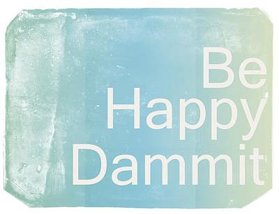 Be Happy Dammit Poster by Jacky Gerritsen